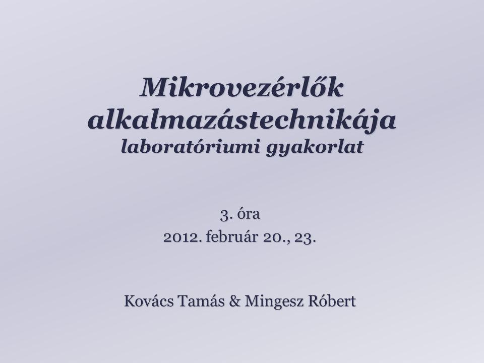 Mikrovezérlők alkalmazástechnikája laboratóriumi gyakorlat Kovács Tamás & Mingesz Róbert 3.