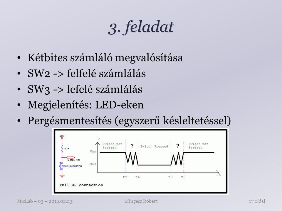 3. feladat Kétbites számláló megvalósítása SW2 -> felfelé számlálás SW3 -> lefelé számlálás Megjelenítés: LED-eken Pergésmentesítés (egyszerű késlelte