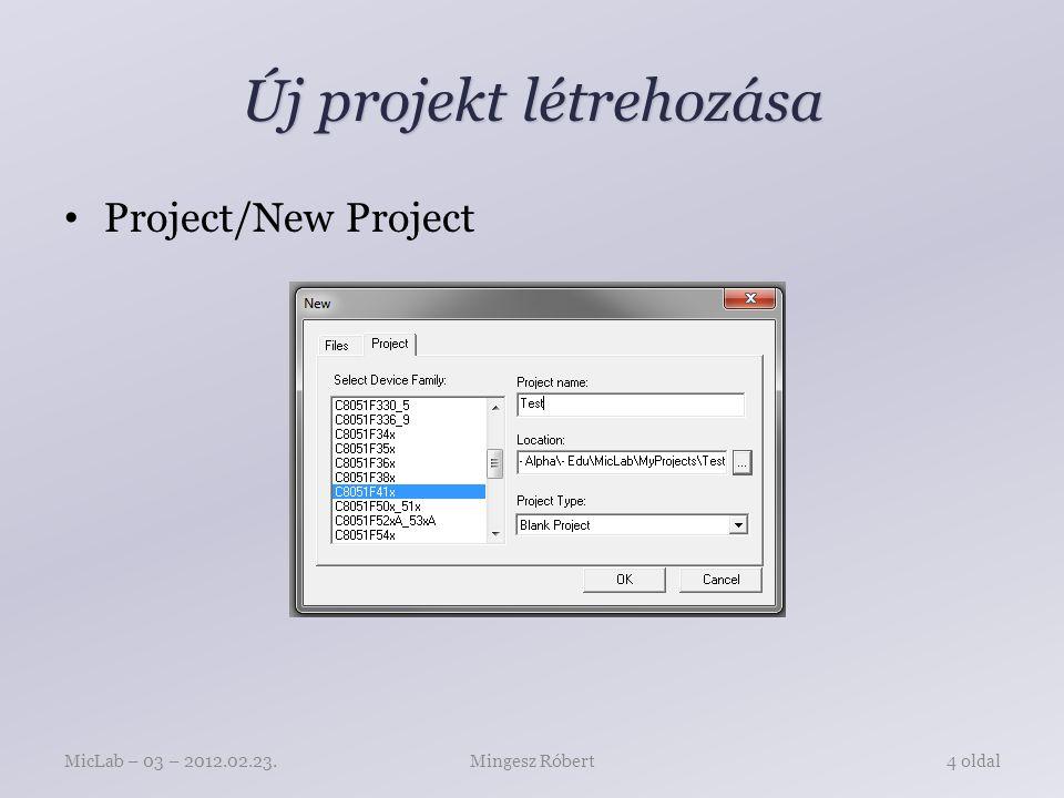 Új projekt létrehozása Project/New Project Mingesz RóbertMicLab – 03 – 2012.02.23.4 oldal