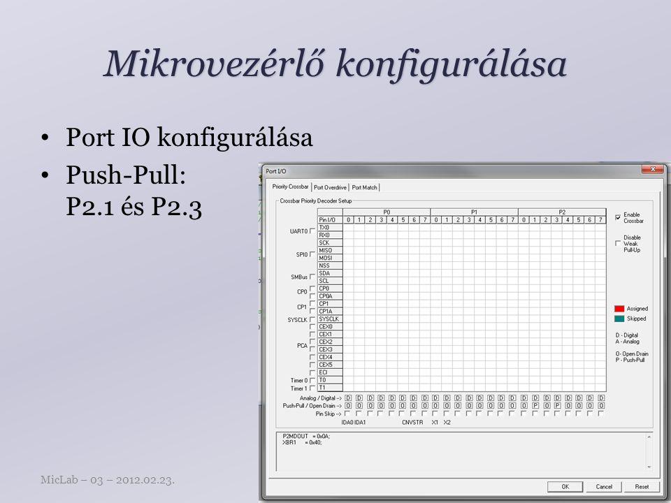 Mikrovezérlő konfigurálása Port IO konfigurálása Push-Pull: P2.1 és P2.3 Mingesz RóbertMicLab – 03 – 2012.02.23.9 oldal