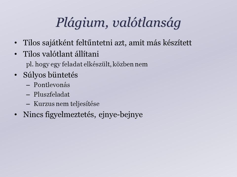 Plágium, valótlanság Tilos sajátként feltűntetni azt, amit más készített Tilos valótlant állítani pl. hogy egy feladat elkészült, közben nem Súlyos bü