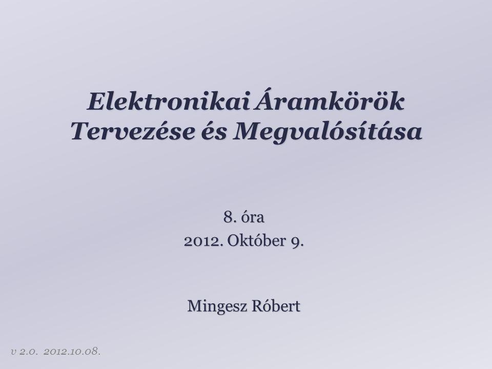 Elektronikai Áramkörök Tervezése és Megvalósítása Mingesz Róbert 8.