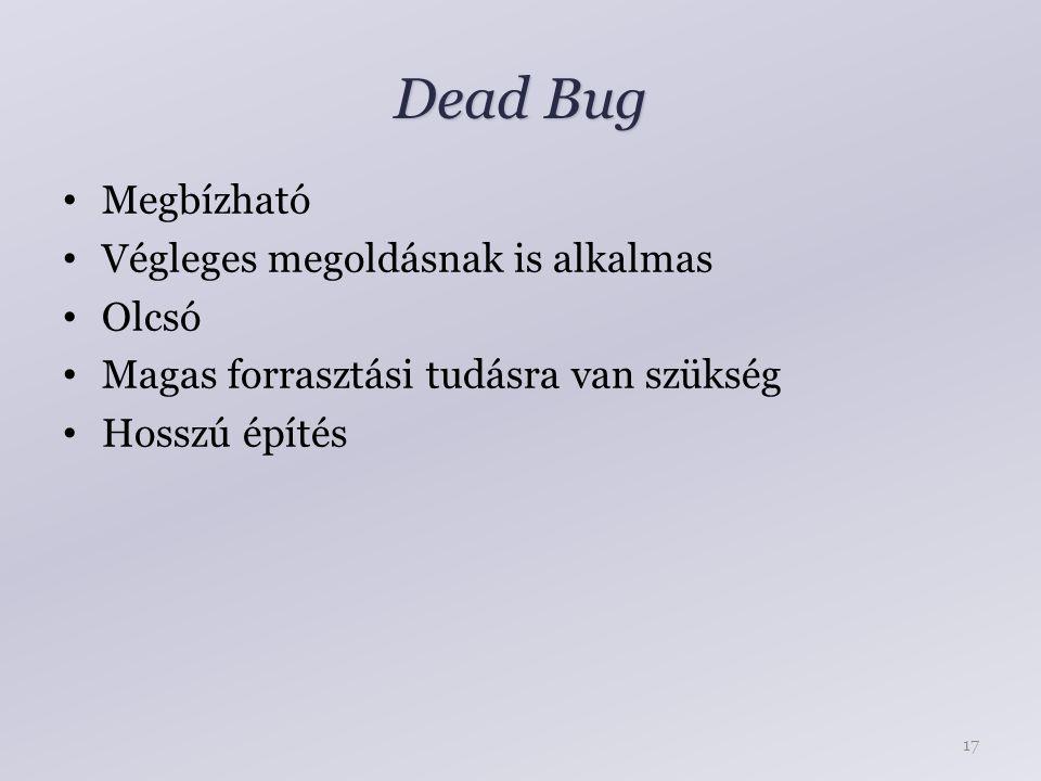 Dead Bug Megbízható Végleges megoldásnak is alkalmas Olcsó Magas forrasztási tudásra van szükség Hosszú építés 17
