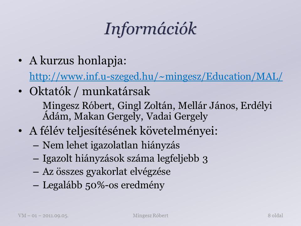 Információk A kurzus honlapja: http://www.inf.u-szeged.hu/~mingesz/Education/MAL/ Oktatók / munkatársak Mingesz Róbert, Gingl Zoltán, Mellár János, Erdélyi Ádám, Makan Gergely, Vadai Gergely A félév teljesítésének követelményei: – Nem lehet igazolatlan hiányzás – Igazolt hiányzások száma legfeljebb 3 – Az összes gyakorlat elvégzése – Legalább 50%-os eredmény Mingesz RóbertVM – 01 – 2011.09.05.8 oldal