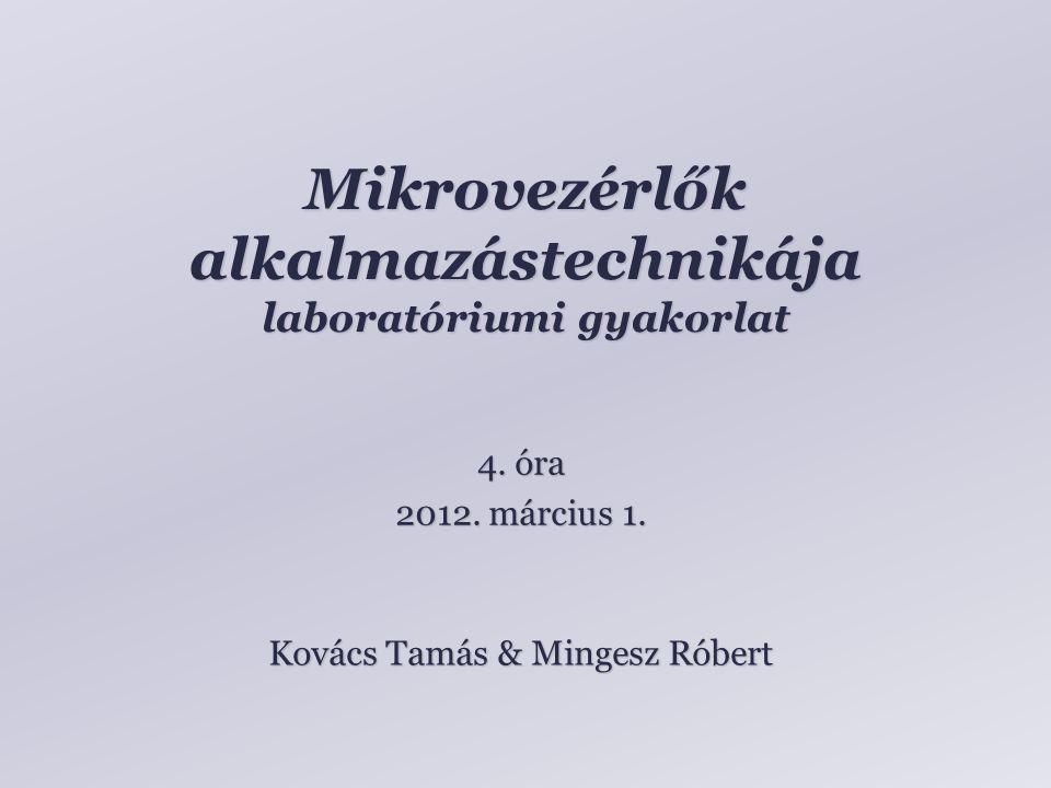 Mikrovezérlők alkalmazástechnikája laboratóriumi gyakorlat Kovács Tamás & Mingesz Róbert 4.