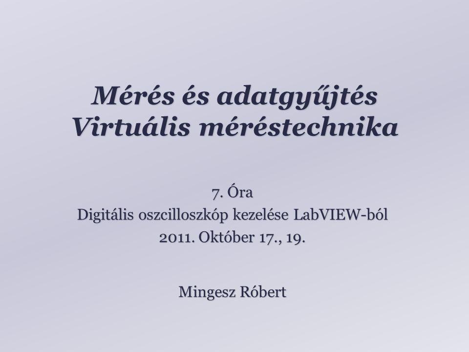 Mérés és adatgyűjtés Virtuális méréstechnika Mingesz Róbert 7.
