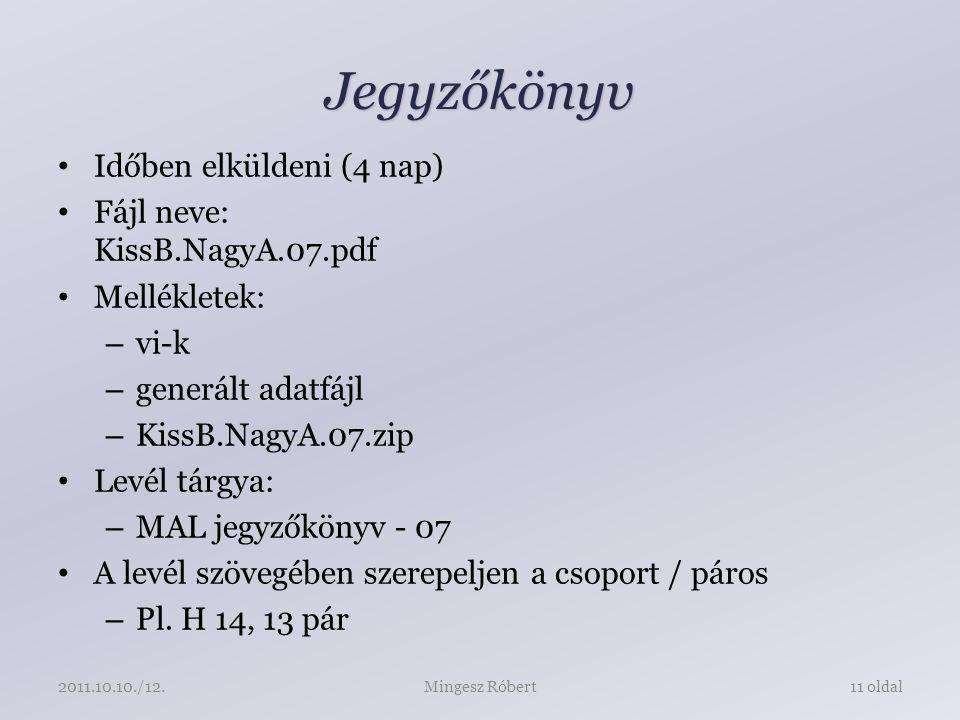 Jegyzőkönyv Időben elküldeni (4 nap) Fájl neve: KissB.NagyA.07.pdf Mellékletek: – vi-k – generált adatfájl – KissB.NagyA.07.zip Levél tárgya: – MAL jegyzőkönyv - 07 A levél szövegében szerepeljen a csoport / páros – Pl.