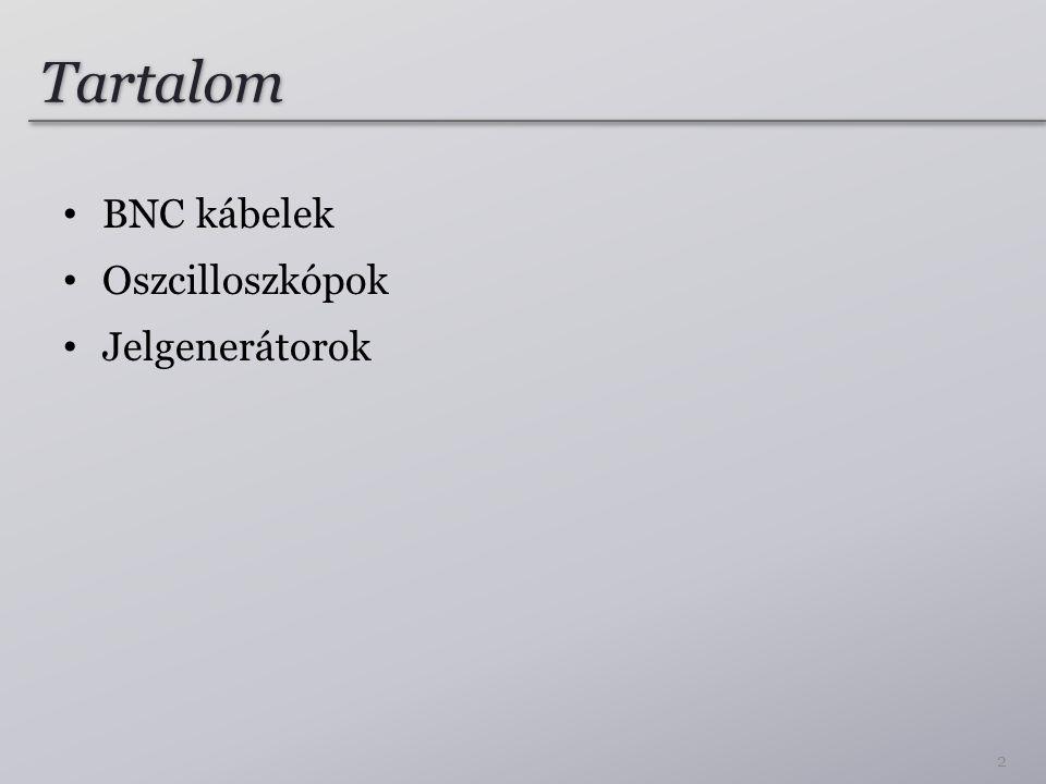 Tartalom BNC kábelek Oszcilloszkópok Jelgenerátorok 2