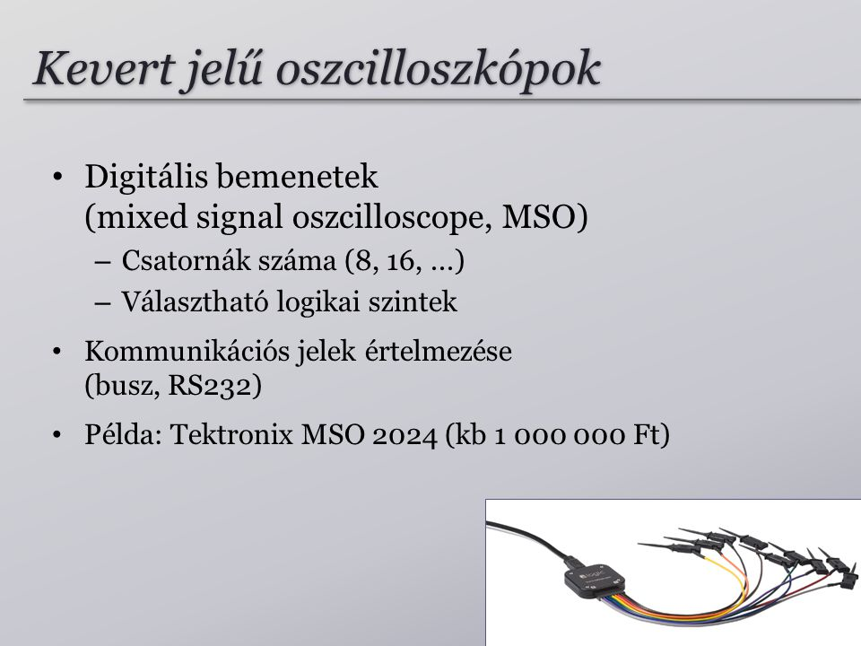 Kevert jelű oszcilloszkópok Digitális bemenetek (mixed signal oszcilloscope, MSO) – Csatornák száma (8, 16,...) – Választható logikai szintek Kommunik