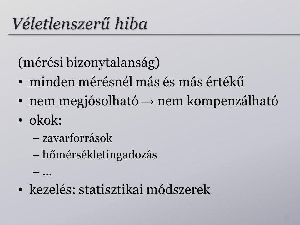 Véletlenszerű hiba (mérési bizonytalanság) minden mérésnél más és más értékű nem megjósolható → nem kompenzálható okok: – zavarforrások – hőmérsékleti