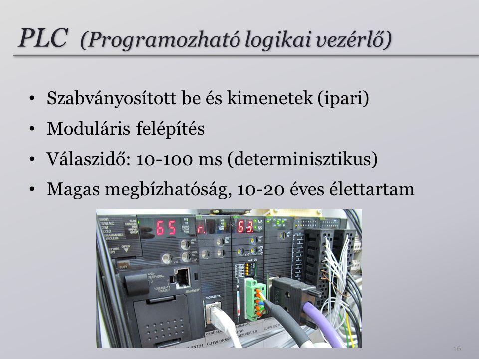 PLC (Programozható logikai vezérlő) Szabványosított be és kimenetek (ipari) Moduláris felépítés Válaszidő: 10-100 ms (determinisztikus) Magas megbízhatóság, 10-20 éves élettartam 16