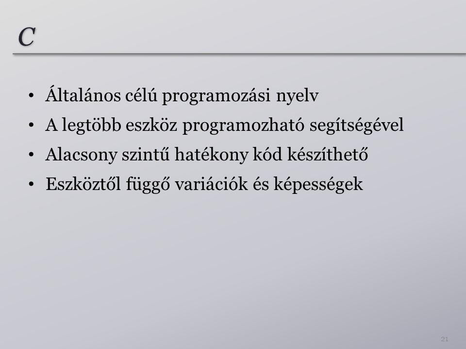 C C Általános célú programozási nyelv A legtöbb eszköz programozható segítségével Alacsony szintű hatékony kód készíthető Eszköztől függő variációk és