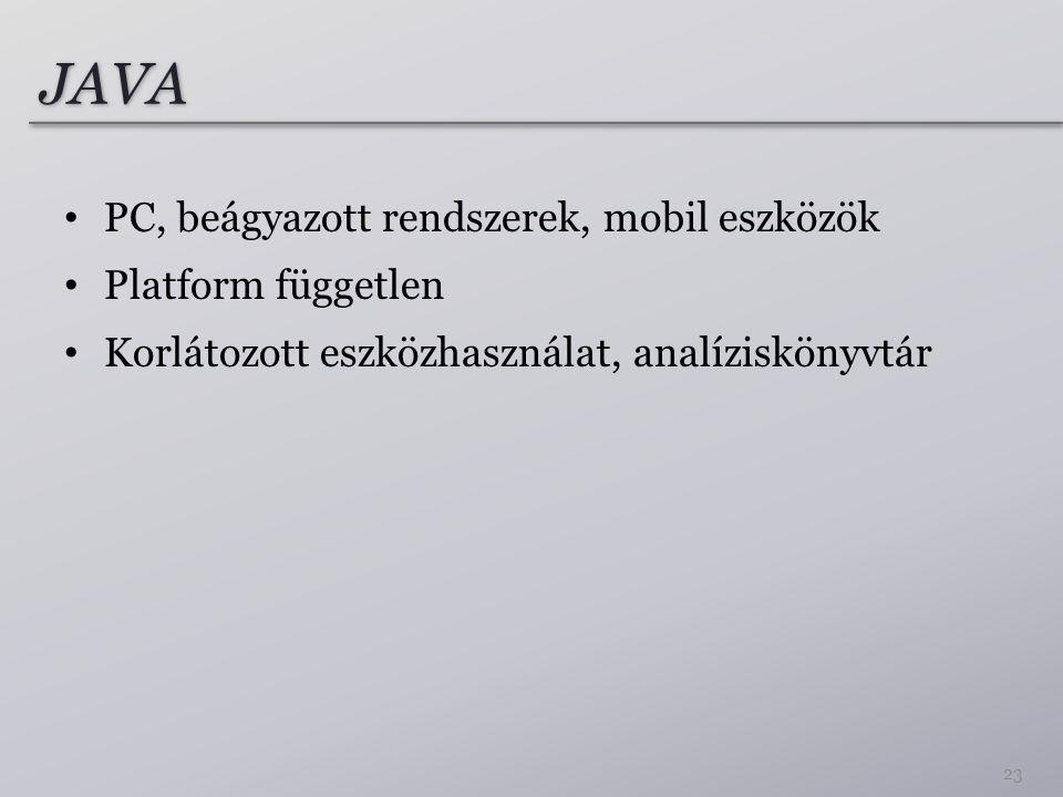 JAVA PC, beágyazott rendszerek, mobil eszközök Platform független Korlátozott eszközhasználat, analíziskönyvtár 23