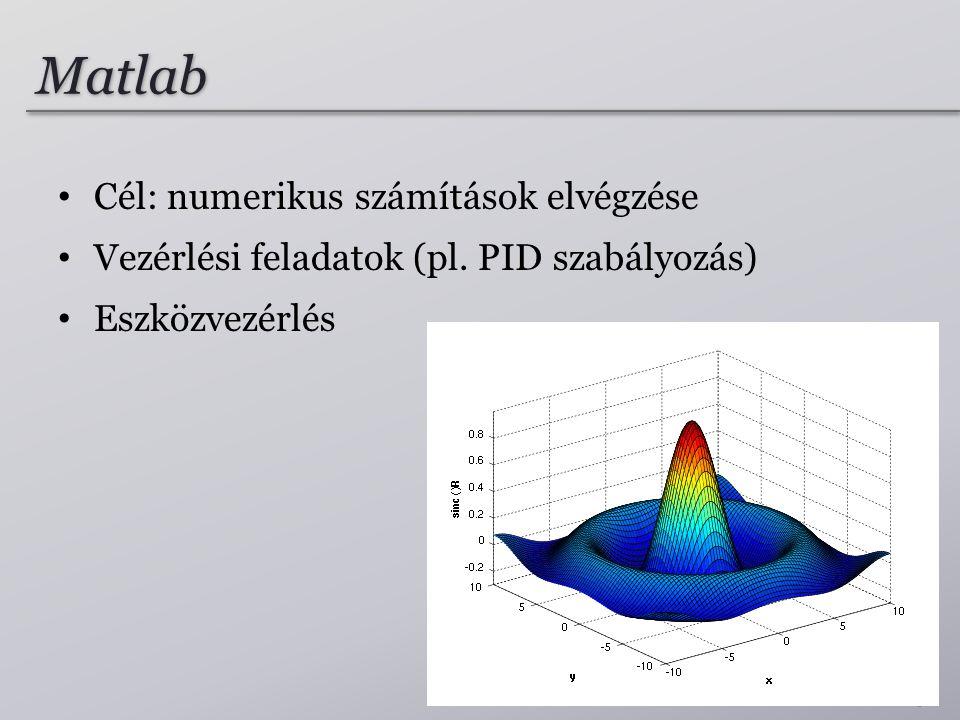 Matlab Cél: numerikus számítások elvégzése Vezérlési feladatok (pl. PID szabályozás) Eszközvezérlés 25