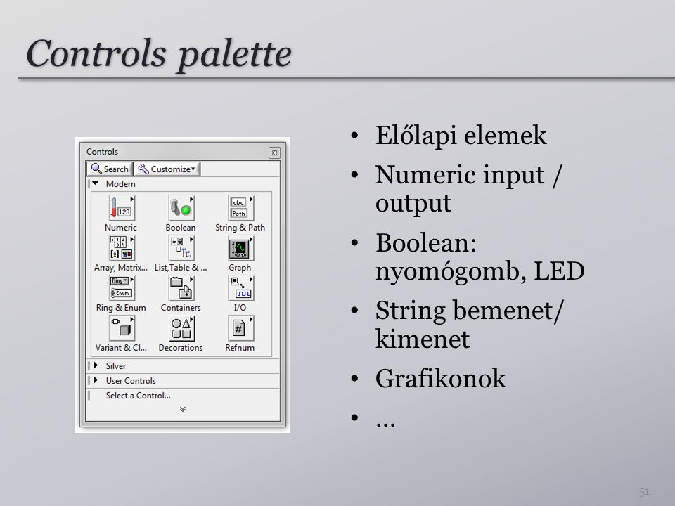 Controls palette Előlapi elemek Numeric input / output Boolean: nyomógomb, LED String bemenet/ kimenet Grafikonok … 51