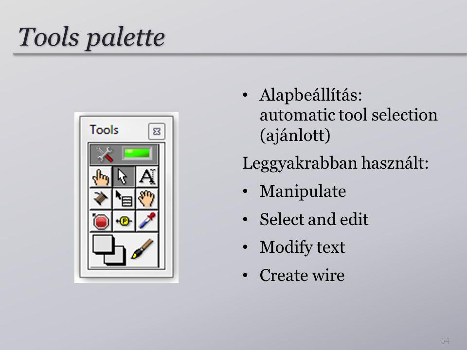 Tools palette Alapbeállítás: automatic tool selection (ajánlott) Leggyakrabban használt: Manipulate Select and edit Modify text Create wire 54