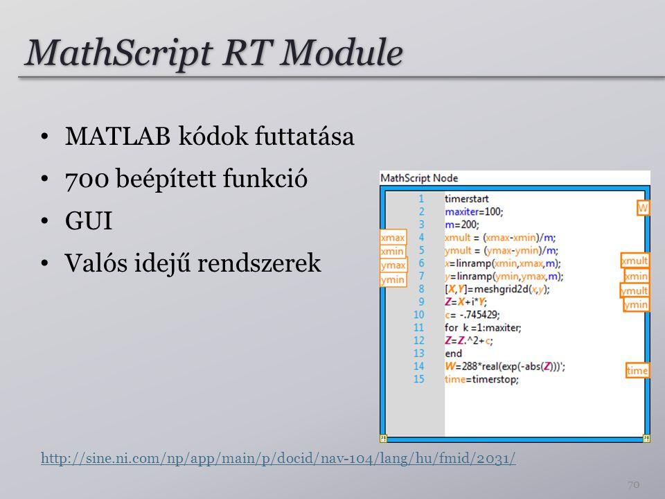 MathScript RT Module MATLAB kódok futtatása 700 beépített funkció GUI Valós idejű rendszerek 70 http://sine.ni.com/np/app/main/p/docid/nav-104/lang/hu/fmid/2031/