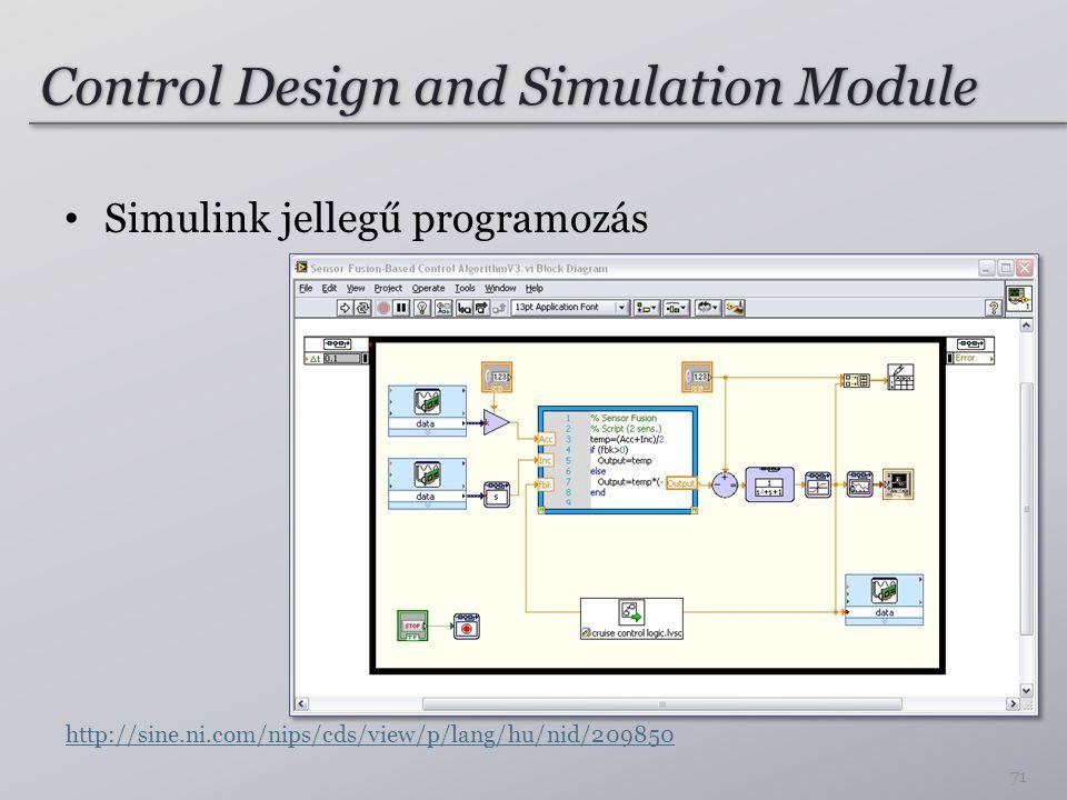 Control Design and Simulation Module Simulink jellegű programozás 71 http://sine.ni.com/nips/cds/view/p/lang/hu/nid/209850