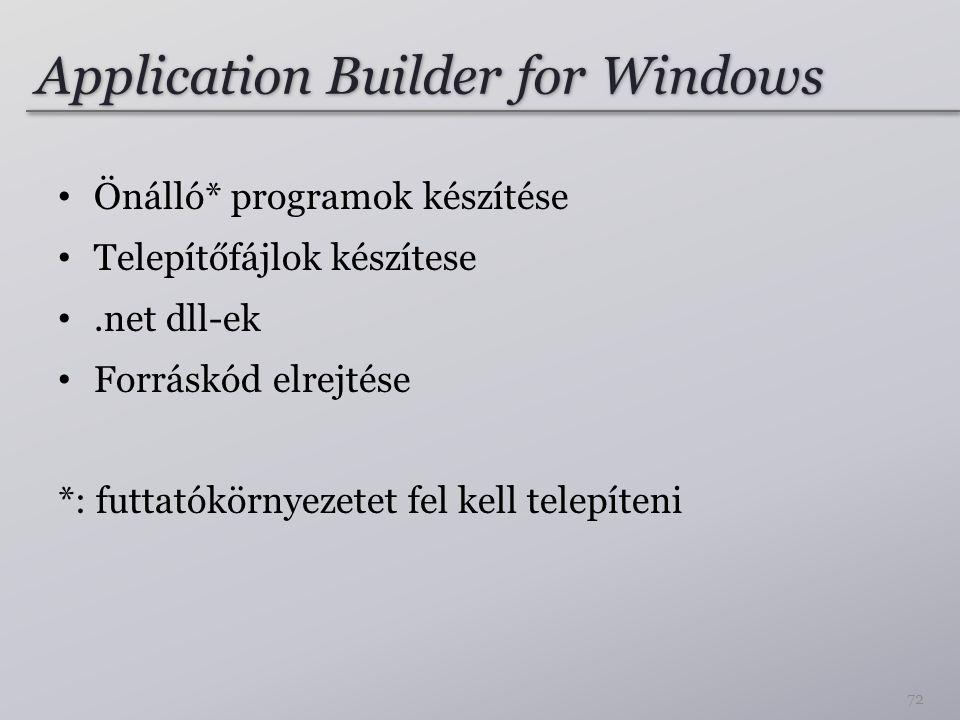 Application Builder for Windows Önálló* programok készítése Telepítőfájlok készítese.net dll-ek Forráskód elrejtése *: futtatókörnyezetet fel kell telepíteni 72