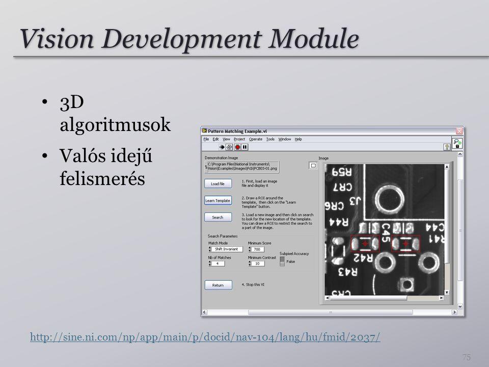 Vision Development Module 3D algoritmusok Valós idejű felismerés 75 http://sine.ni.com/np/app/main/p/docid/nav-104/lang/hu/fmid/2037/