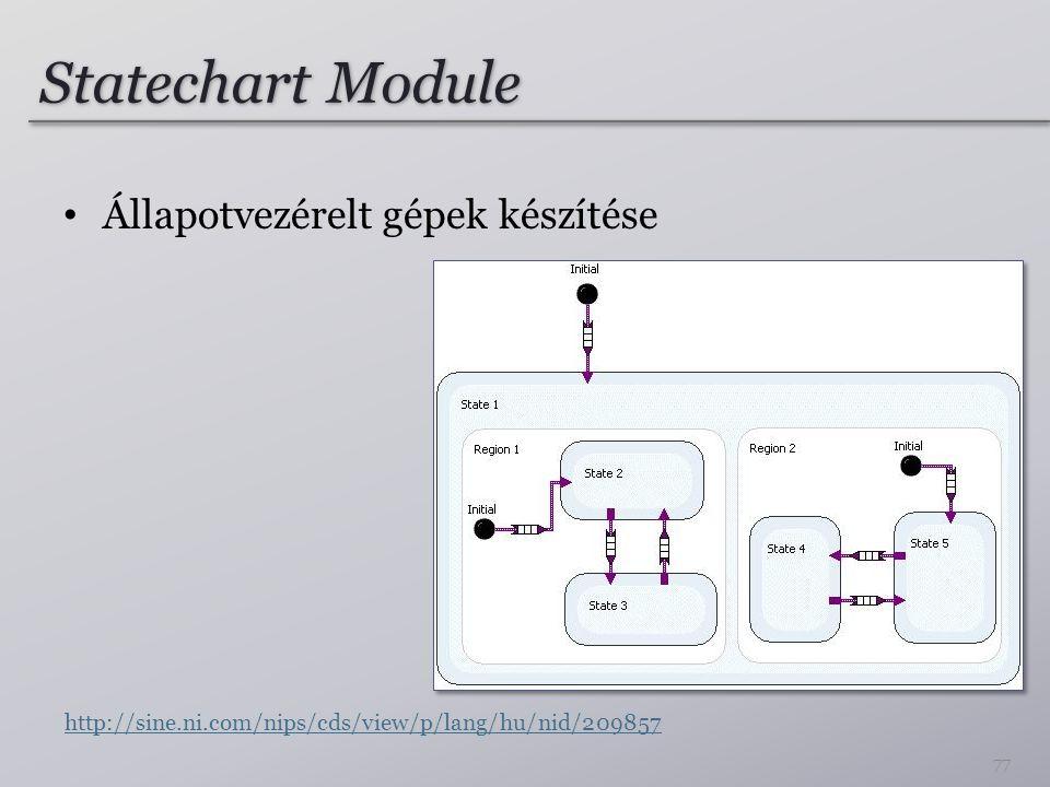 Statechart Module Állapotvezérelt gépek készítése 77 http://sine.ni.com/nips/cds/view/p/lang/hu/nid/209857