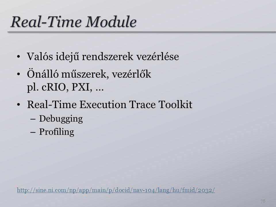 Real-Time Module Valós idejű rendszerek vezérlése Önálló műszerek, vezérlők pl. cRIO, PXI,... Real-Time Execution Trace Toolkit – Debugging – Profilin