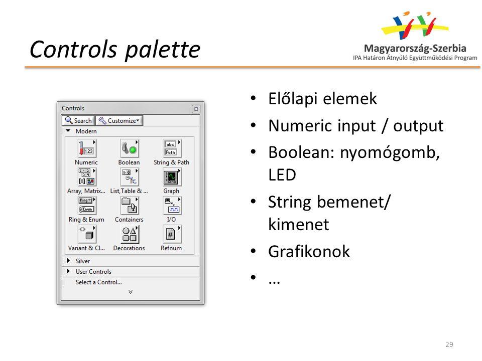 Controls palette Előlapi elemek Numeric input / output Boolean: nyomógomb, LED String bemenet/ kimenet Grafikonok … 29