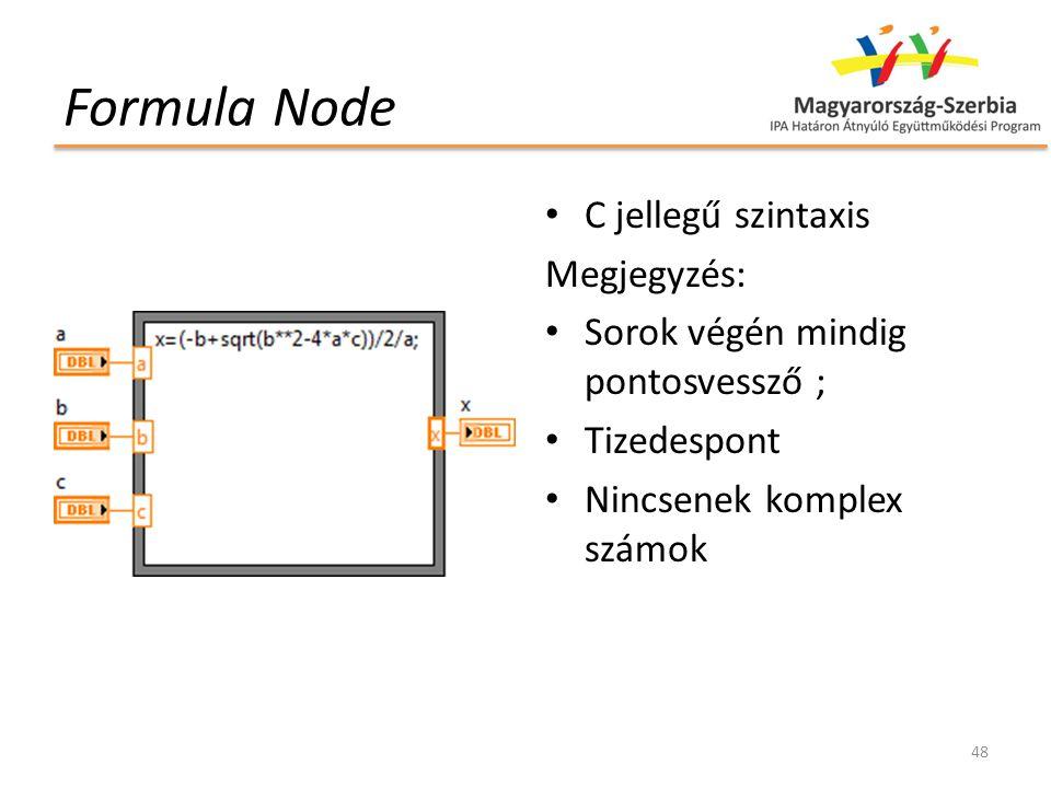 Formula Node C jellegű szintaxis Megjegyzés: Sorok végén mindig pontosvessző ; Tizedespont Nincsenek komplex számok 48