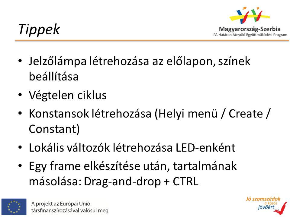 Tippek Jelzőlámpa létrehozása az előlapon, színek beállítása Végtelen ciklus Konstansok létrehozása (Helyi menü / Create / Constant) Lokális változók létrehozása LED-enként Egy frame elkészítése után, tartalmának másolása: Drag-and-drop + CTRL 74