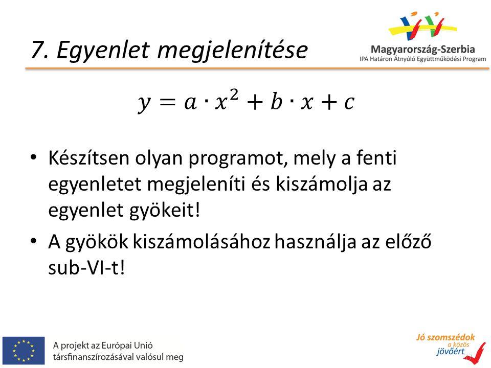 7. Egyenlet megjelenítése Készítsen olyan programot, mely a fenti egyenletet megjeleníti és kiszámolja az egyenlet gyökeit! A gyökök kiszámolásához ha