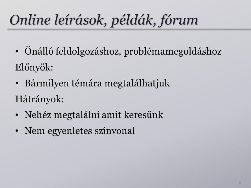 Online leírások, példák, fórum Önálló feldolgozáshoz, problémamegoldáshoz Előnyök: Bármilyen témára megtalálhatjuk Hátrányok: Nehéz megtalálni amit keresünk Nem egyenletes színvonal 8