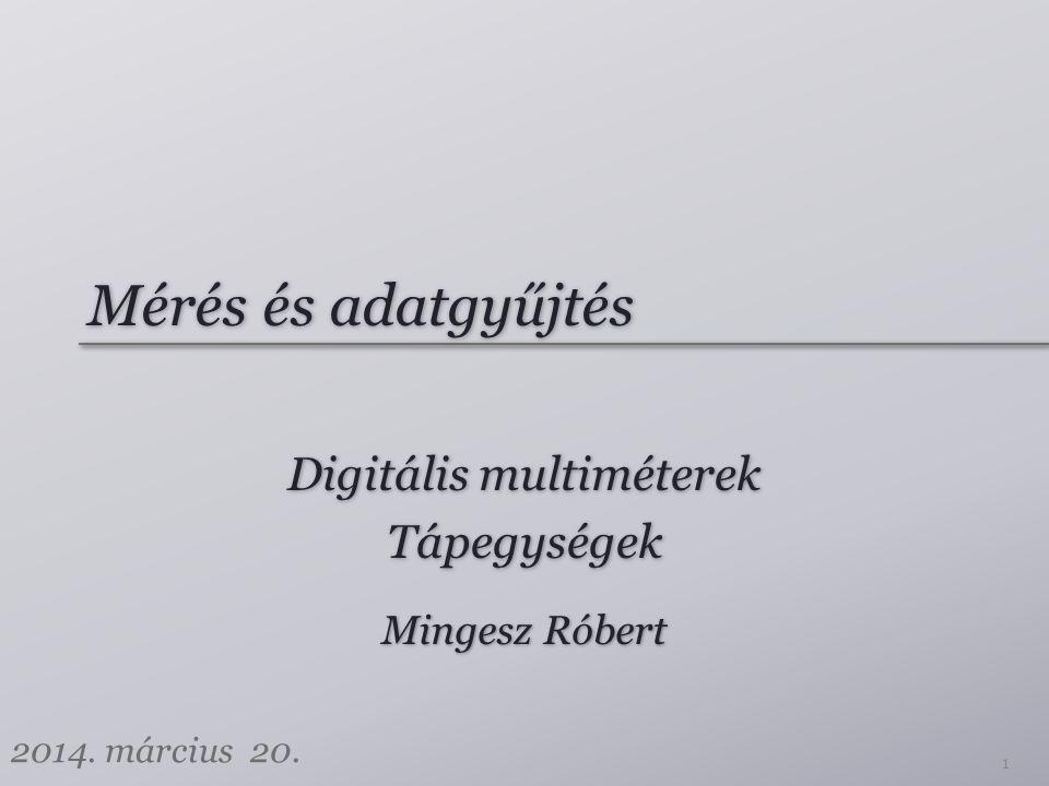 Mérés és adatgyűjtés Digitális multiméterek Tápegységek Digitális multiméterek Tápegységek 1 Mingesz Róbert 2014.