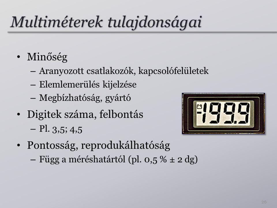 Multiméterek tulajdonságai Minőség – Aranyozott csatlakozók, kapcsolófelületek – Elemlemerülés kijelzése – Megbízhatóság, gyártó Digitek száma, felbontás – Pl.
