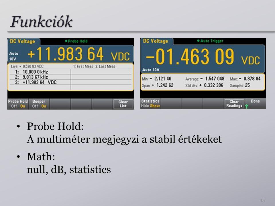 Funkciók Probe Hold: A multiméter megjegyzi a stabil értékeket Math: null, dB, statistics 45