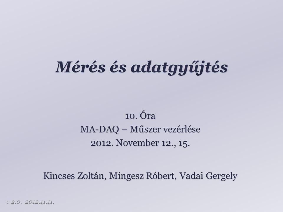 Mérés és adatgyűjtés Kincses Zoltán, Mingesz Róbert, Vadai Gergely 10.