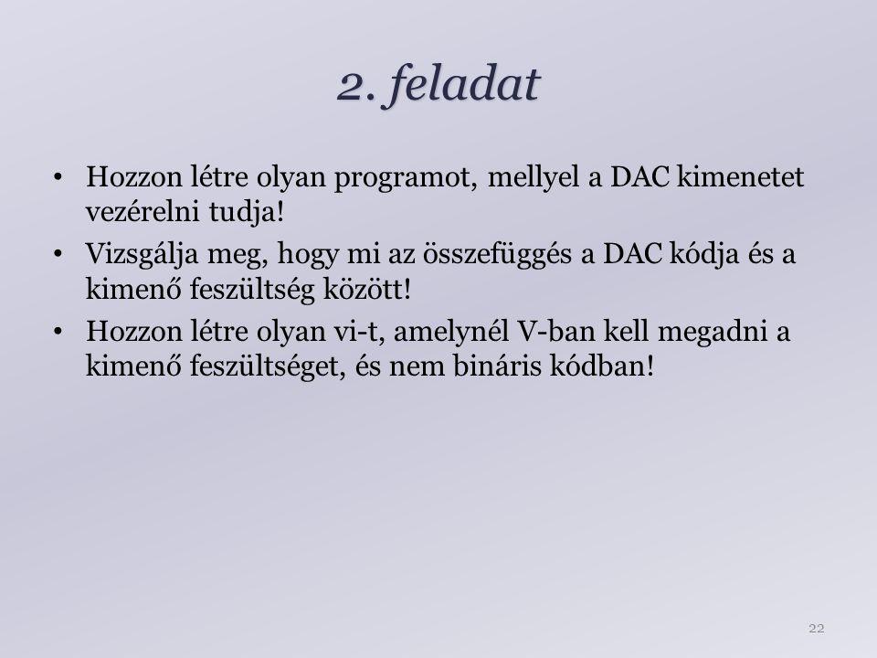 2. feladat Hozzon létre olyan programot, mellyel a DAC kimenetet vezérelni tudja.