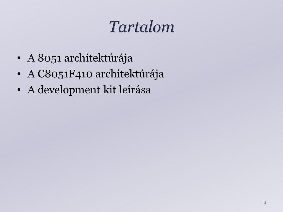 Tartalom A 8051 architektúrája A C8051F410 architektúrája A development kit leírása 2