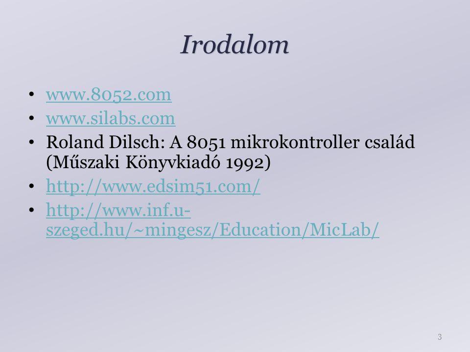 Irodalom www.8052.com www.silabs.com Roland Dilsch: A 8051 mikrokontroller család (Műszaki Könyvkiadó 1992) http://www.edsim51.com/ http://www.inf.u- szeged.hu/~mingesz/Education/MicLab/ http://www.inf.u- szeged.hu/~mingesz/Education/MicLab/ 3