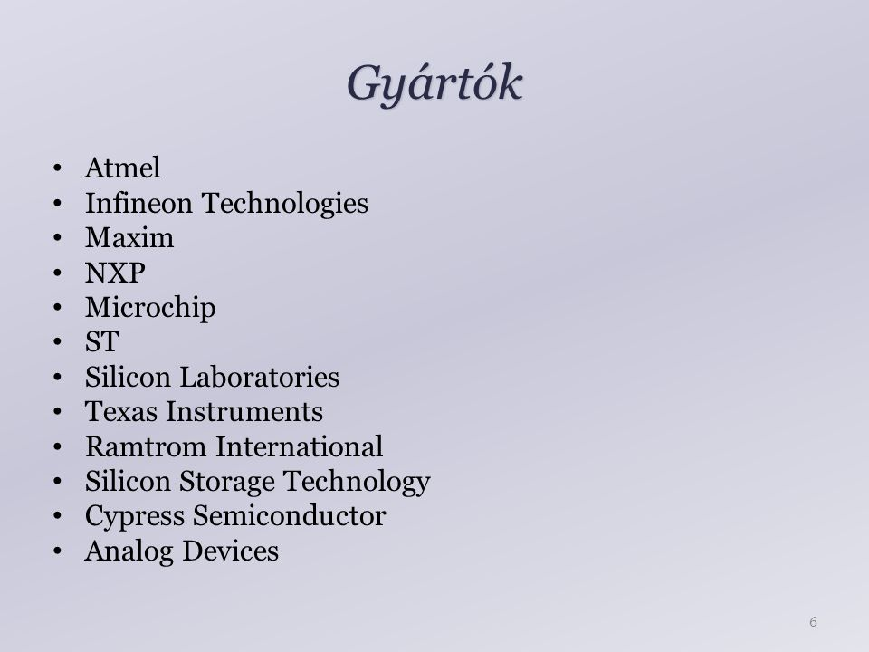 Gyártók Atmel Infineon Technologies Maxim NXP Microchip ST Silicon Laboratories Texas Instruments Ramtrom International Silicon Storage Technology Cyp