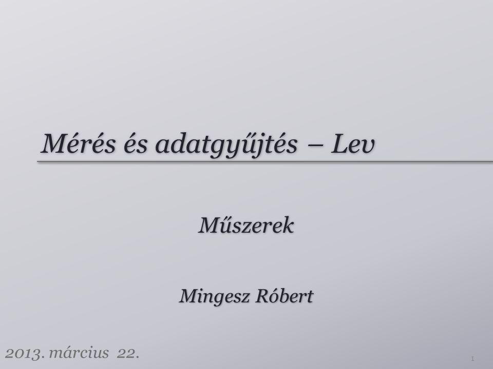 Mérés és adatgyűjtés – Lev Műszerek 1 Mingesz Róbert 2013. március 22.