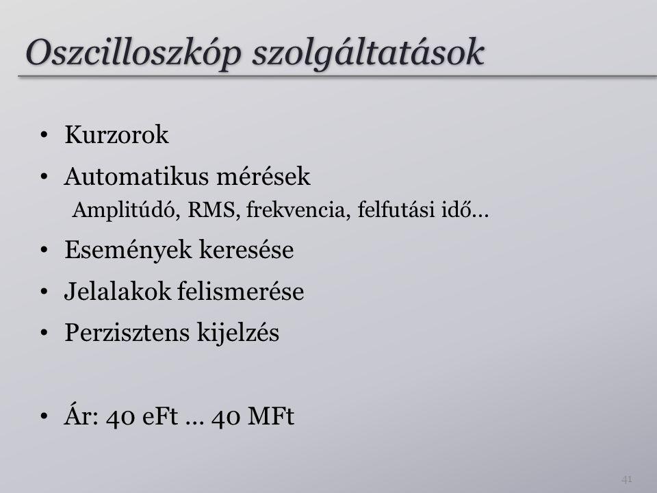 Oszcilloszkóp szolgáltatások Kurzorok Automatikus mérések Amplitúdó, RMS, frekvencia, felfutási idő...