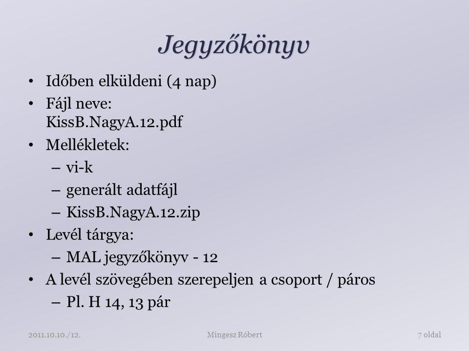 Jegyzőkönyv Időben elküldeni (4 nap) Fájl neve: KissB.NagyA.12.pdf Mellékletek: – vi-k – generált adatfájl – KissB.NagyA.12.zip Levél tárgya: – MAL jegyzőkönyv - 12 A levél szövegében szerepeljen a csoport / páros – Pl.
