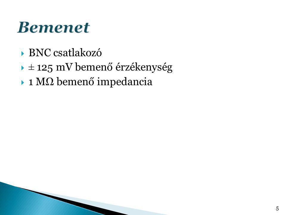  BNC csatlakozó  ± 125 mV bemenő érzékenység  1 MΩ bemenő impedancia 5