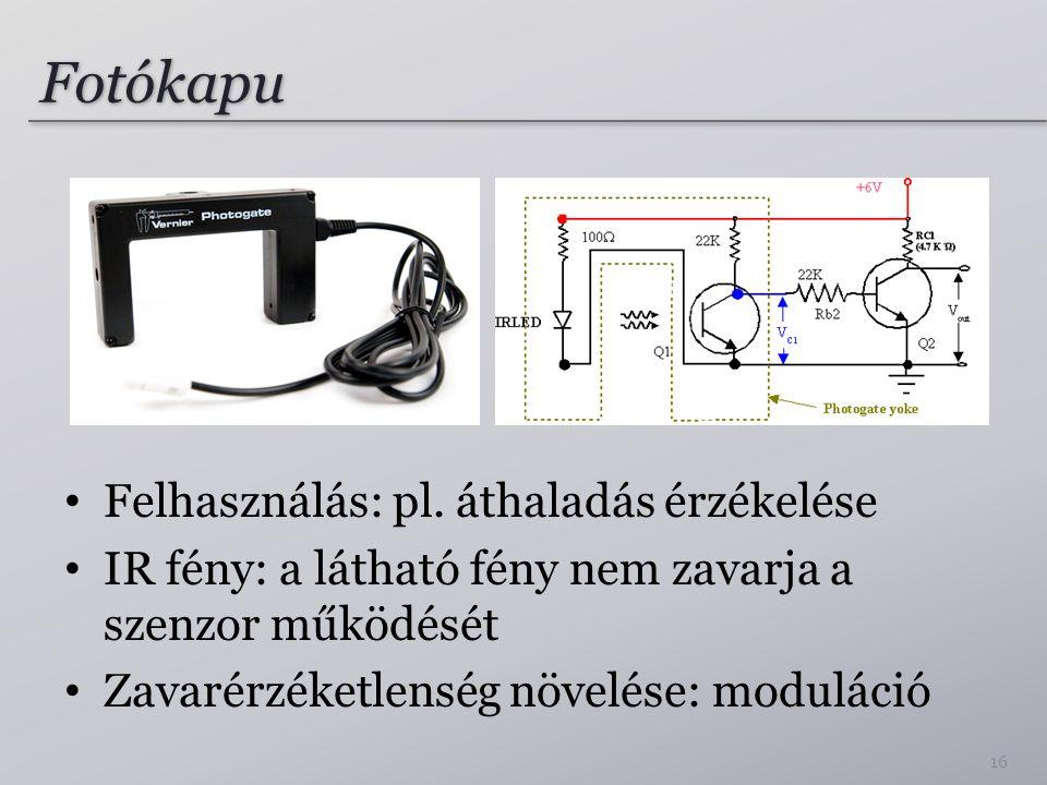 Fotókapu Felhasználás: pl. áthaladás érzékelése IR fény: a látható fény nem zavarja a szenzor működését Zavarérzéketlenség növelése: moduláció 16