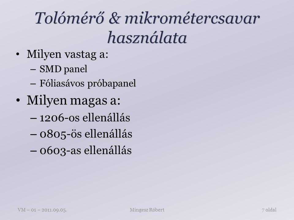 Tolómérő & mikrométercsavar használata Milyen vastag a: – SMD panel – Fóliasávos próbapanel Milyen magas a: – 1206-os ellenállás – 0805-ös ellenállás