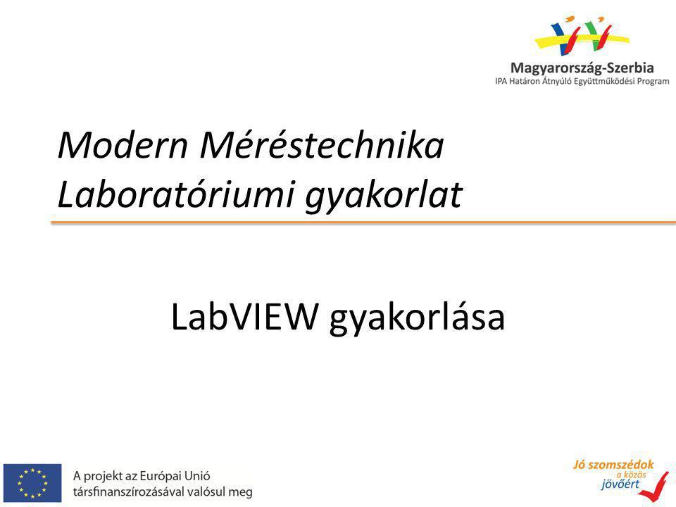 Modern Méréstechnika Laboratóriumi gyakorlat LabVIEW gyakorlása