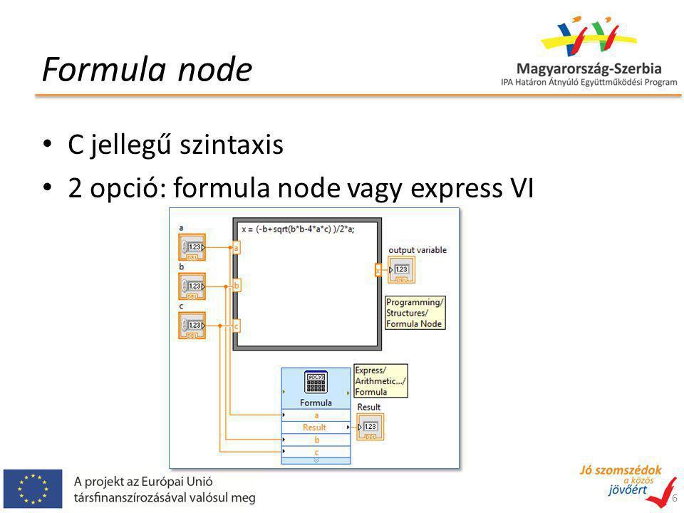 Formula node C jellegű szintaxis 2 opció: formula node vagy express VI 6