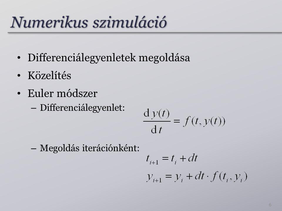 Numerikus szimuláció Differenciálegyenletek megoldása Közelítés Euler módszer – Differenciálegyenlet: – Megoldás iterációnként: 6