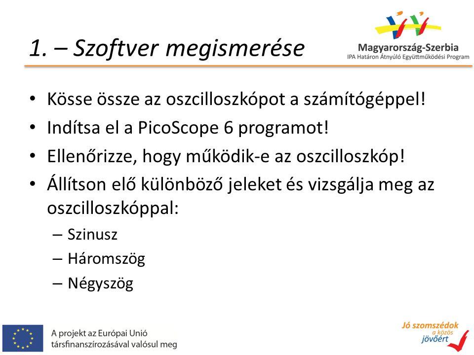 1. – Szoftver megismerése Kösse össze az oszcilloszkópot a számítógéppel.
