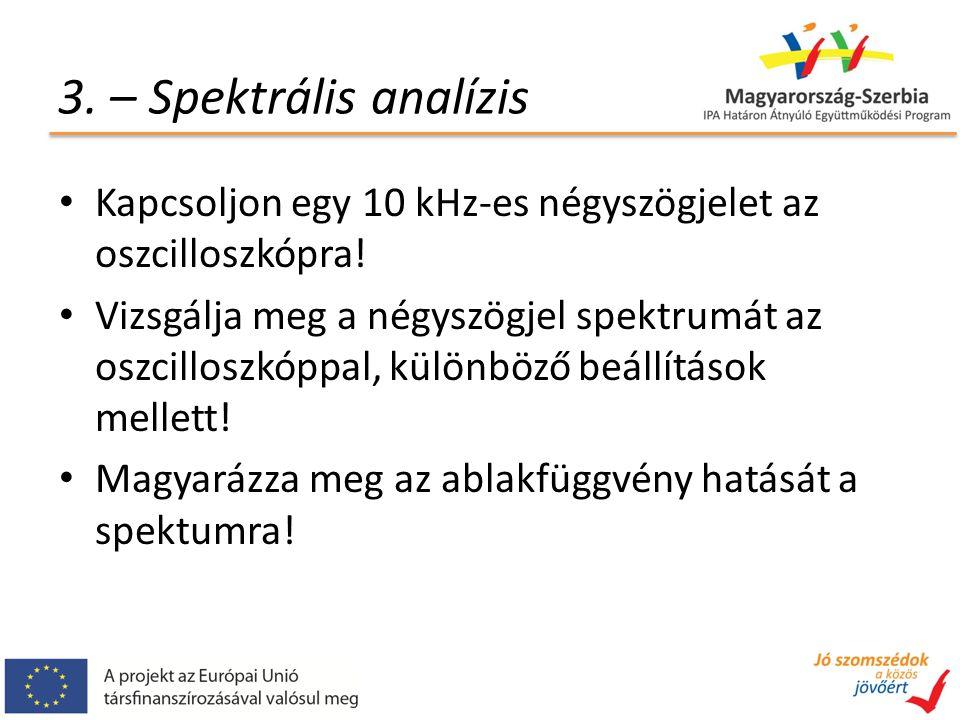 3. – Spektrális analízis Kapcsoljon egy 10 kHz-es négyszögjelet az oszcilloszkópra.